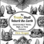 Get Your Freak On: A Kind of Review of Chris Brogan's The Freaks Shall Inherit the Earth